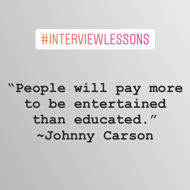 """people will pay more to be entertained than educated."" ~ Johnny Carson #InterviewLessons"