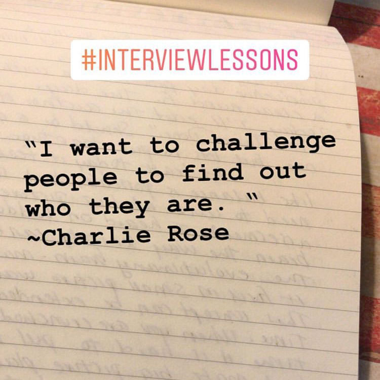 """I want to challenge people to find out who they are."" ~ Charlie Rose #InterviewLessons"
