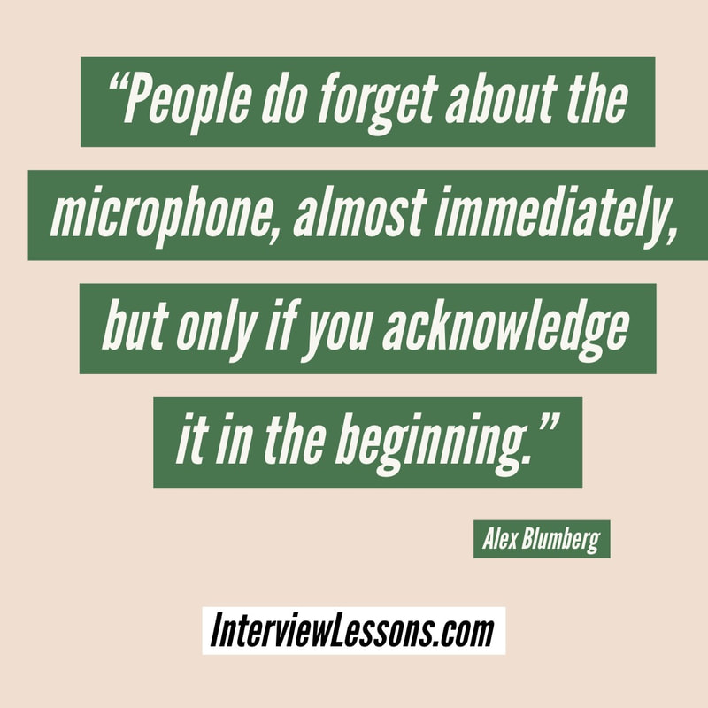 """People do forget about the microphone, almost immediately, but only if you acknowledge it in the beginning."" ~ Alex Blumberg #InterviewLessons"