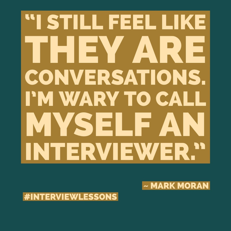 """They are conversations, I'm wary to call myself an interviewer."" ~ Mark Moran #InterviewLessons"